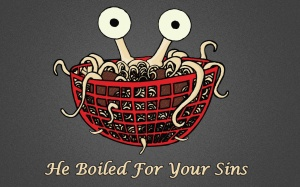 He Boiled for your Sins